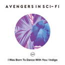 I Was Born To Dance With You / Indigo/avengers in sci-fi