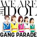 WE ARE the IDOL/GANG PARADE