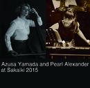 山田あずさ×パール・アレキサンダー at 四谷 茶会記 2015 [96kHz]/Azusa Yamada and Pearl Alexander