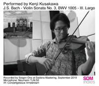 J.S. Bach - Violin Sonata No. 3, BWV 1005 - III. Largo [DSD 5.6MHz]/Kenji Kusakawa