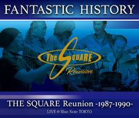 FANTASTIC HISTORY / THE SQUARE Reunion -1987-1990- LIVE @Blue Note TOKYO