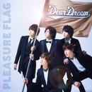 PLEASURE FLAG/シンアイなる夢へ!/DearDream