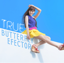 BUTTERFLY EFFECTOR/TRUE