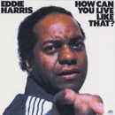 How Can You Live Like That?/Eddie Harris