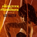The Primitive & The Passionate/Les Baxter And His Orchestra