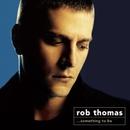 Something To Be/Rob Thomas