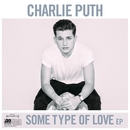 Some Type Of Love/Charlie Puth