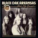 Ain't Life Grand/Black Oak Arkansas