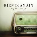 My Love Songs/Rien Djamain