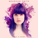Have A Heart/Meaghan Smith