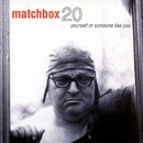 Yourself or Someone Like You (Deluxe Edition)/Matchbox Twenty
