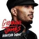 Whutcha Want/Giovanni James