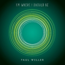 I'm Where I Should Be/Paul Weller