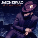 If It Ain't Love/Jason Derulo