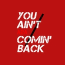 You Ain't Comin' Back/A2A