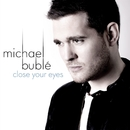 Close Your Eyes/Michael Bublé