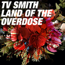 Land of the Overdose/TV Smith