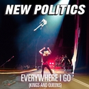 Everywhere I Go (Kings And Queens)/New Politics