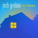 Your Hideaway/Josh Groban