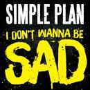I Don't Wanna Be Sad/Simple Plan