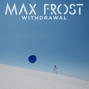 Withdrawal/Max Frost