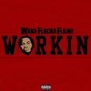 Workin/Waka Flocka Flame