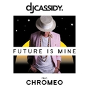 Future Is Mine (feat. Chromeo)/DJ Cassidy