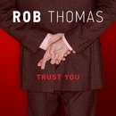Trust You/Rob Thomas