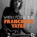 When I Found You/Francesco Yates