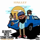 Always Into Something (feat. Ty Dolla $ign)/Stalley