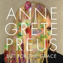 But for the grace (Mastered for iTunes)/Anne Grete Preus