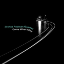 Come What May/Joshua Redman Quartet