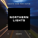 Northern Lights (Acoustic)/Death Cab for Cutie