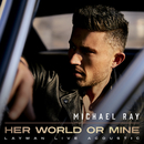 Her World Or Mine (Layman Live Acoustic)/Michael Ray