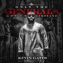 Only the Generals Gon Understand/Kevin Gates