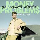 Money Problems (B-Sights Remix)/Max Frost