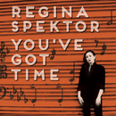You've Got Time (chamber version)/regina spektor