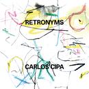 Retronyms/Carlos Cipa