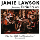 Where Have All The Good Vibrations Gone? (feat. Turin Brakes) [Live Acoustic Mix]/Jamie Lawson