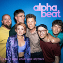 I Don't Know What's Cool Anymore/Alphabeat