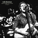 Can't Help Me Now (Stripped)/Rob Thomas
