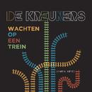 Wachten Op Een Trein (Radio Edit 2019)/De Kreuners