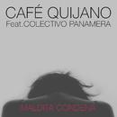 Maldita condena (feat. Colectivo Panamera)/Cafe Quijano