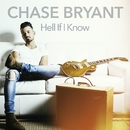 Hell If I Know/Chase Bryant
