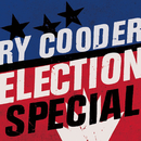 Election Special/Ry Cooder
