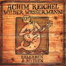 Wilder Wassermann - Balladen & Mythen (Bonus Track Edition 2019)/Achim Reichel
