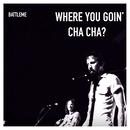 Where You Goin' Cha Cha?/Battleme