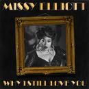 Why I Still Love You/Missy Elliott