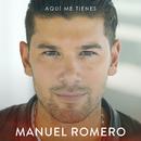 Aquí Me Tienes/Manuel Romero