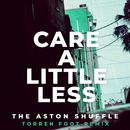 Care A Little Less (Torren Foot Remix)/The Aston Shuffle